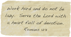 Work hard and do not be lazy.  Serve the Lord with a heart full of devotion. Romans 12:11