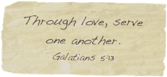 Through love, serve one another. Galatians 5:13